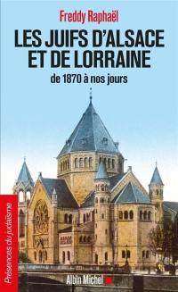 Les Juifs d'Alsace et de Lorraine de 1870 à nos jours