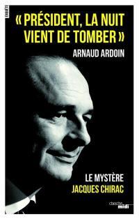 Président, la nuit vient de tomber : le mystère Jacques Chirac