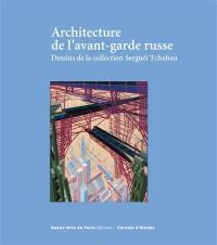 Architecture de l'avant-garde russe : dessins de la collection Serguei Tchoban