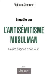 Enquête sur l'antisémitisme musulman : de ses origines à nos jours
