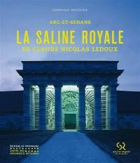 La saline royale de Claude Nicolas Ledoux : Arc-et-Senans
