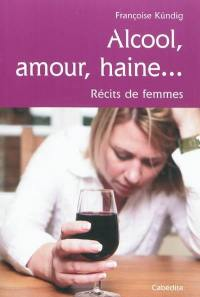 Alcool, amour, haine...