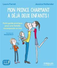 Mon prince charmant a déjà deux enfants ! : petit guide pratique pour une famille recomposée au top