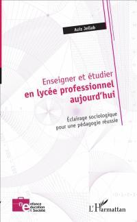 Enseigner et étudier en lycée professionnel aujourd'hui : éclairage sociologique pour une pédagogie réussie