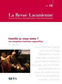 Revue lacanienne (La). n° 19, Famille je vous aime ?