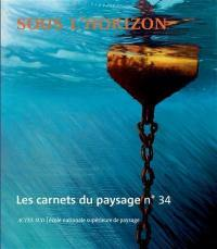 Carnets du paysage (Les). n° 34, Sous l'horizon