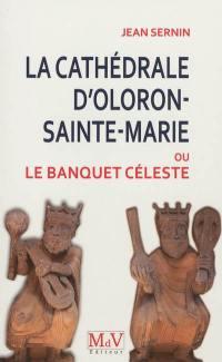 La cathédrale d'Oloron-Sainte-Marie ou Le banquet céleste