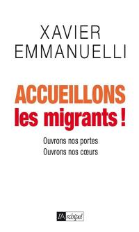 Accueillons les migrants ! : ouvrons nos portes, ouvrons nos coeurs
