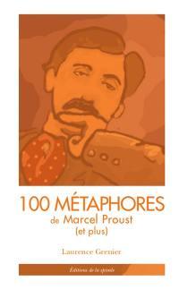 100 métaphores de Marcel Proust (et plus) : tiré de A la recherche du temps perdu