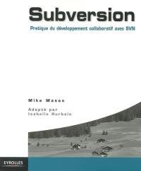 Subversion : pratique des projets collaboratifs avec SVN