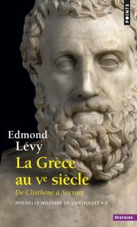 Nouvelle histoire de l'Antiquité. Volume 2, La Grèce au Ve siècle : de Clisthène à Socrate