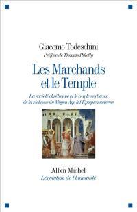 Les marchands et le temple : la société chrétienne et le cercle vertueux de la richesse du Moyen Age à l'Epoque moderne