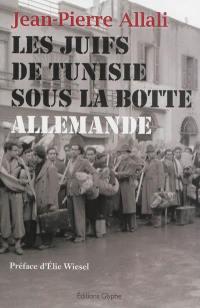 Les Juifs de Tunisie sous la botte allemande