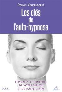 Les clés de l'auto-hypnose : reprenez le contrôle de votre mental et de votre corps