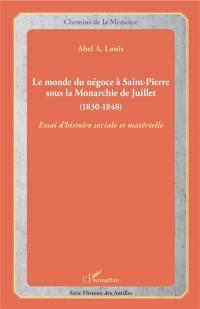 Le monde du négoce à Saint-Pierre sous la monarchie de Juillet (1830-1848) : essai d'histoire sociale et matérielle