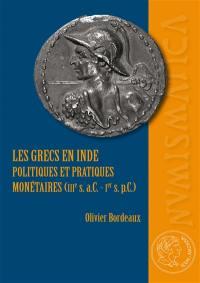 Les Grecs en Inde : politiques et pratiques monétaires (IIIe s. av. J.-C.-Ier s. apr. J.-C.)