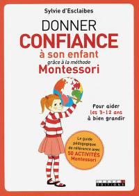 Donner confiance à son enfant grâce à la méthode Montessori : pour aider les 3-12 ans à bien grandir