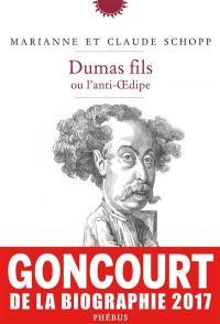 Dumas fils ou L'anti-Oedipe : biographie