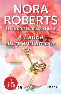 Les héritiers de Sorcha. Volume 1, A l'aube du grand amour