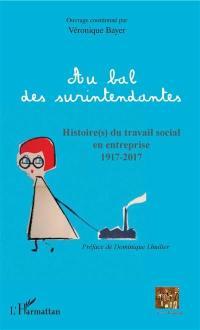 Au bal des surintendantes : histoire(s) du travail social en entreprise : 1917-2017