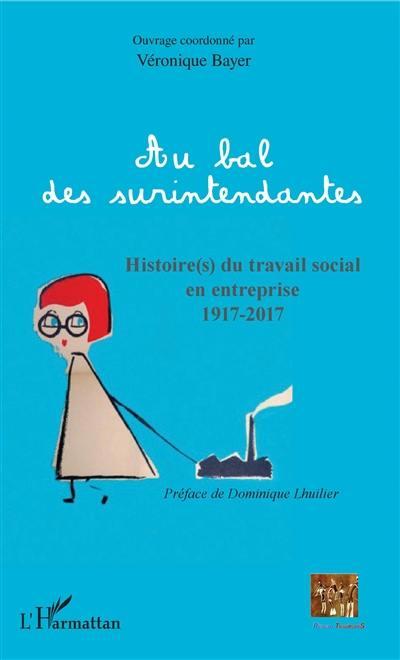 Au bal des surintendantes : histoire(s) du travail social en entreprise, 1917-2017