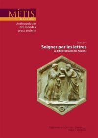 Mètis, nouvelle série. n° 15, Soigner par les lettres : la bibliothérapie des Anciens