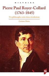 Pierre Paul Royer-Collard, 1763-1845 : un philosophe entre deux révolutions