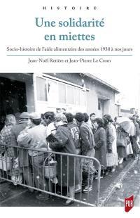 Une solidarité en miettes : socio-histoire de l'aide alimentaire des années 1930 à nos jours