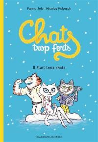 Chats trop forts. Volume 1-2, Il était trois chats