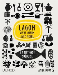 Lagom : vivre mieux avec moins : la méthode suédoise