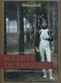 Soldats de Napoléon : l'épopée par ceux qui l'ont faite