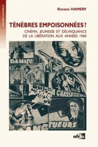 Ténèbres empoisonnées ? : cinéma, jeunesse et délinquance de la Libération aux années 1960