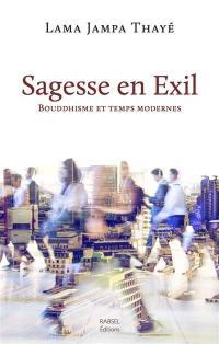 Sagesse en exil : bouddhisme et temps modernes