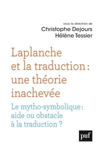 Laplanche et la traduction : une théorie inachevée : le mytho-symbolique, aide ou obstacle à la traduction ?