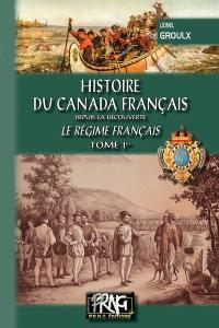 Histoire du Canada français. Volume 1, Le régime français