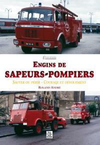Engins de sapeurs-pompiers : sauver ou périr, courage et dévouement