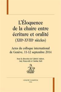 L'éloquence de la chaire entre écriture et oralité, XIIIe-XVIIIe siècles : actes du colloque international de Genève, 11-12 septembre 2014