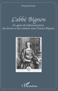 L'abbé Bignon : un génie de l'administration, des lettres et des sciences sous l'Ancien Régime