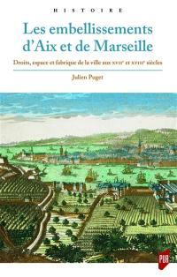 Les embellissements d'Aix et de Marseille : droits, espace et fabrique de la ville aux XVIIe et XVIIIe siècles