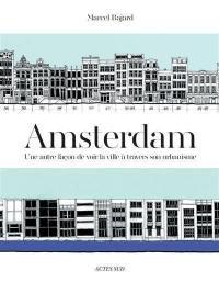 Amsterdam : une autre façon de voir la ville à travers son urbanisme