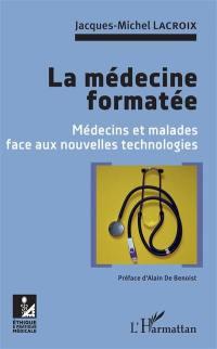 La médecine formatée : médecins et malades face aux nouvelles technologies