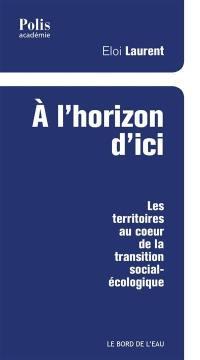 A l'horizon d'ici : les territoires au coeur de la transition social-écologique