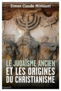 Le judaïsme ancien et les origines du christianisme : études épistémologiques et méthodologiques