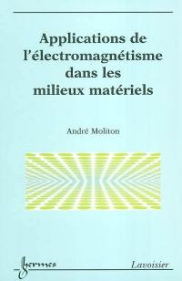 Applications de l'électromagnétisme dans les milieux matériels