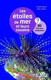 Les étoiles de mer et leurs cousins : 80 clés pour comprendre