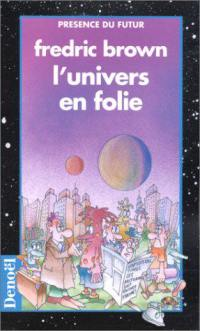 L'univers en folie