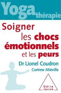 Yoga thérapie : soigner les chocs émotionnels et les peurs