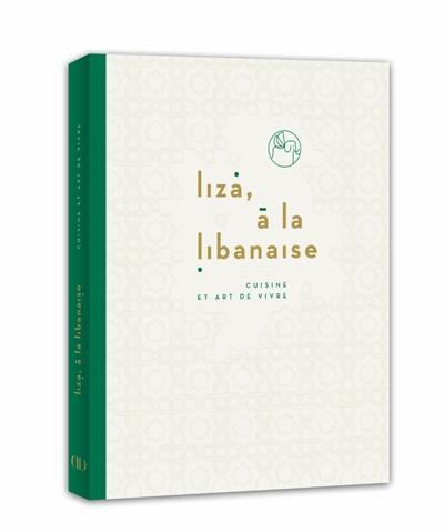 Liza, à la libanaise : cuisine et art de vivre