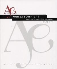 Voir la sculpture : essai sur le dispositif sculptural