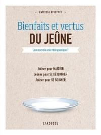 Bienfaits et vertus du jeûne : une nouvelle voie thérapeutique : jeûner pour maigrir, jeûner pour se détoxifier, jeûner pour se soigner